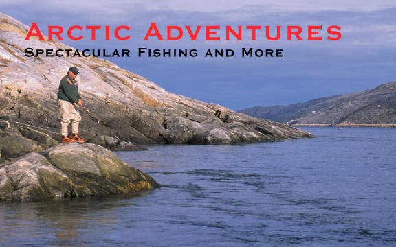 Arctic Adventures – Spectacular Fishing and Much More