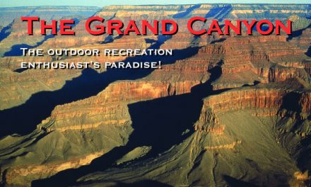 The Grand Canyon – The Outdoor Recreation Enthusiast's Paradise!