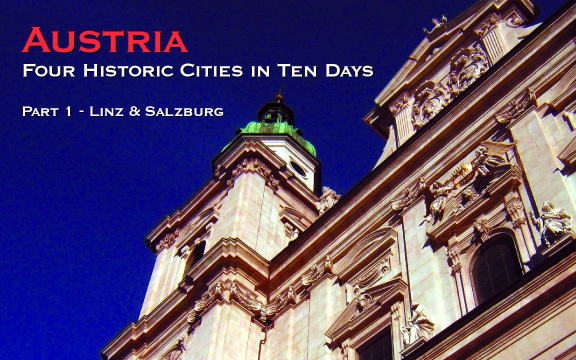 Austria: Four Historic Cities in Ten Days – Part 1: Linz & Salzburg