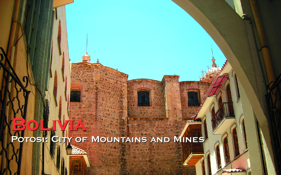 Bolivia – Potosi: City of Mountains and Mines