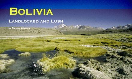 Bolivia – Landlocked and Lush