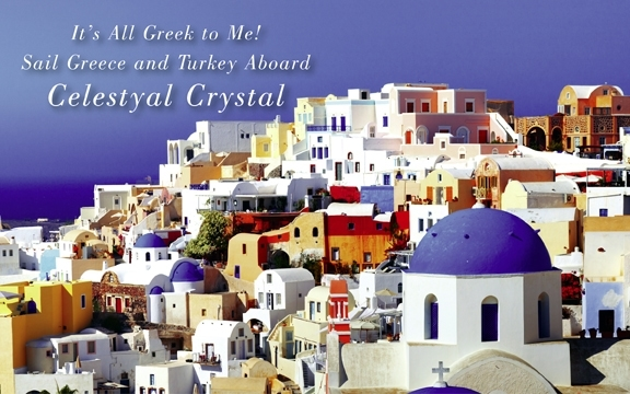 It's All Greek to Me! Sail Greece and Turkey Aboard Celestyal Crystal