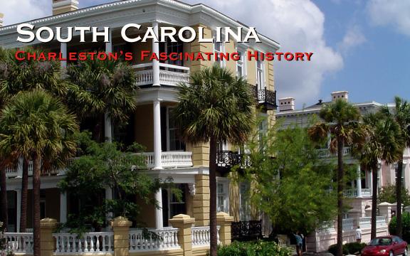 South Carolina – Charleston's Fascinating History