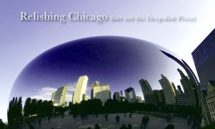 Relishing Chicago (but not the Deep-dish Pizza)