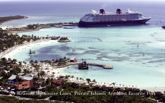 5 Reasons the Cruise Lines' Private Islands Are Most Favorite Port