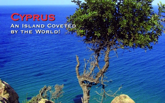 Cyprus – An Island Coveted by the World!
