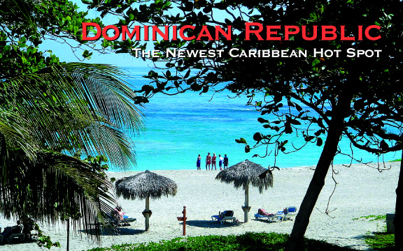Dominican Republic – The Newest Caribbean Hot Spot