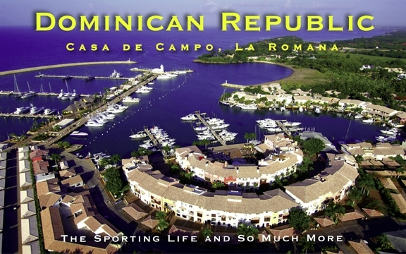 Dominican Republic – Casa de Campo: The Sporting Life and So Much More