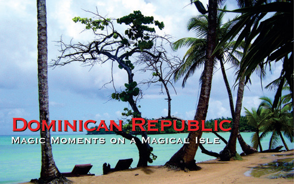Dominican Republic – Magic Moments on a Magical Isle