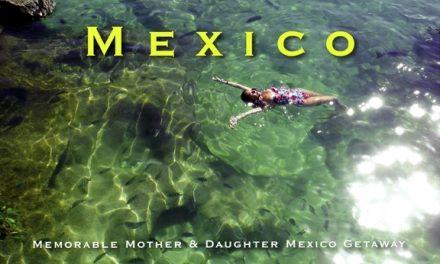 Mexico – Memorable Mother & Daughter Mexico Getaway