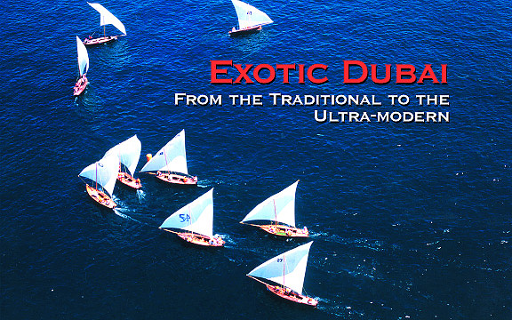 Exotic Dubai: From the Traditional to the Ultra-modern