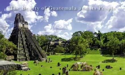 Guatemala – The Beauty of Guatemala and its People
