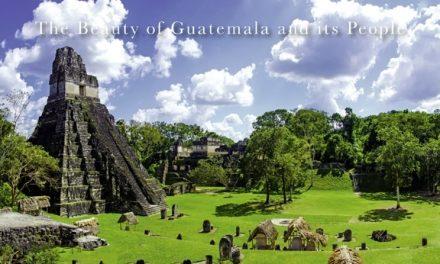 Guatemala – The Beauty of Guatemala and its People