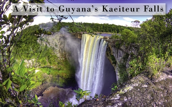 A Visit to Guyana's Kaeiteur Falls