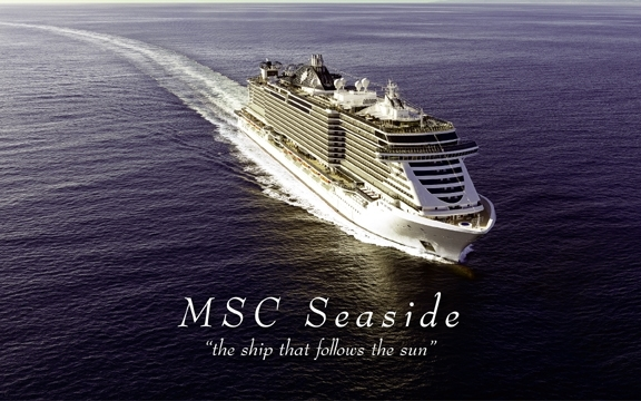 "MSC Seaside, ""the ship that follows the sun"""