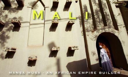 Mali– MANSA MUSA – AN AFRICAN EMPIRE BUILDER