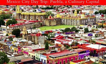 Mexico City Day Trip: Puebla, a Culinary Capital