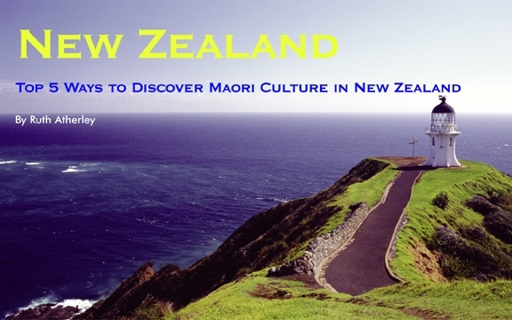 Top 5 Ways to Discover Maori Culture in New Zealand