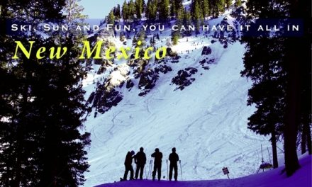 New Mexico – Ski, Sun and Fun, you can have it all in
