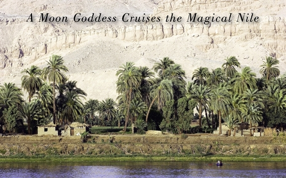 Egypt – A Moon Goddess Cruises the Magical Nile