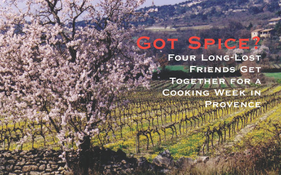 France – Got Spice? Four Long-lost Friends Spend a Cooking Week in Provence