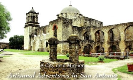 A City on a Mission: Artisanal Adventures in San Antonio