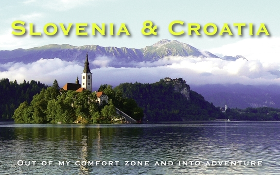 Slovenia & Croatia – Out of my comfort zone and into adventure