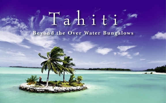 Tahiti – Beyond the Over Water Bungalows