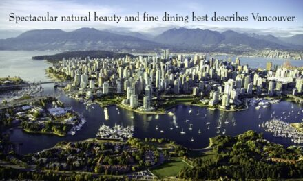 Spectacular natural beauty and fine dining best describes Vancouver