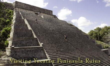 Mexico – Visiting Yucatan Peninsula Ruins