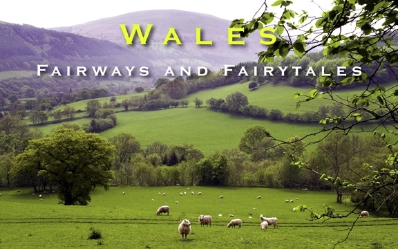 Wales – Fairways and Fairytales
